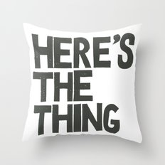 HERE'S THE THING Throw Pillow