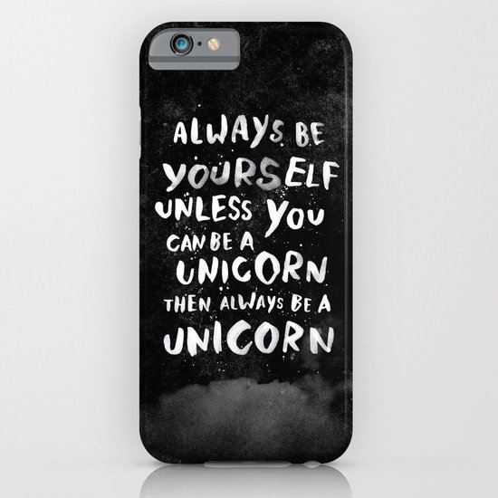 Always be yourself. Unless you can be a unicorn, then always be a unicorn. iPhone & iPod Case