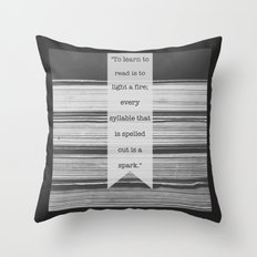 To Learn to Read is to Light a Fire Throw Pillow