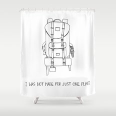 I was Not Made for Just One Place Shower Curtain