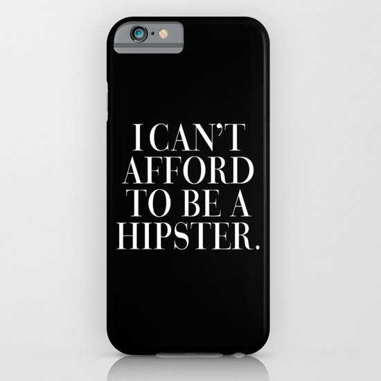 I can't afford to be a hipster. iPhone & iPod Case