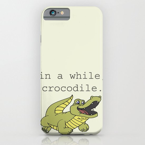 In a while, Crocodile. iPhone & iPod Case