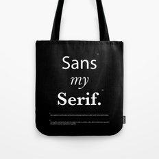 Sans my Serif Tote Bag