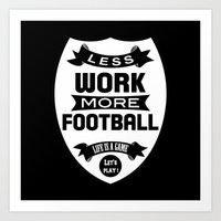 Less work more football Art Print