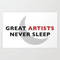 Great Artists Never Sleep Art Print