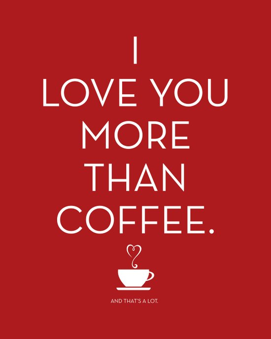 I Love You More Than Coffee - and thats a lot. Dark Red Art Print by Jay...