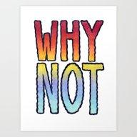 WHY NOT Art Print