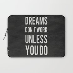Dreams Don't Work Unless You Do Laptop Sleeve