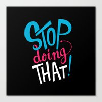 Stop Doing That! Canvas Print