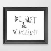 Be Vast and Brilliant Framed Art Print