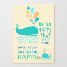 Be so happy that when others look at you they become happy too Canvas Print