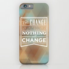 If you change nothing, nothing will change iPhone 6 Slim Case