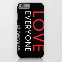 Love Everyone...Just Because iPhone 6 Slim Case