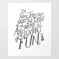 In Every Job That Must Be Done There Is An Element of Fun Art Print
