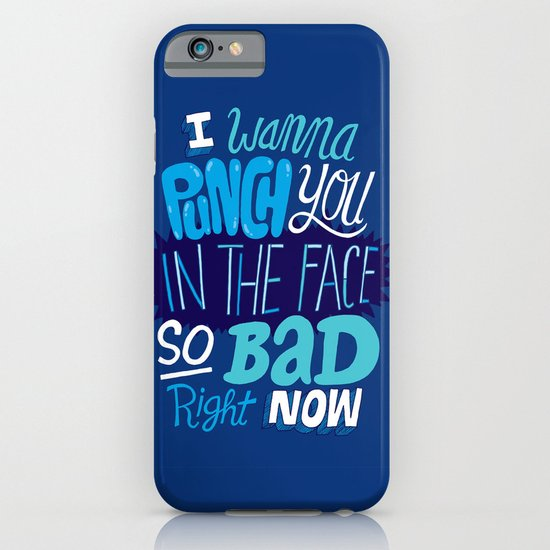I Wanna Punch You In The Face So Bad Right Now iPhone & iPod Case
