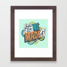 Looks Like We Made It! Framed Art Print