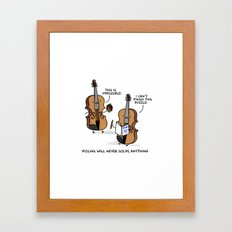 Violins Will Never Solve Anything Framed Art Print
