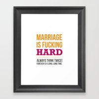Marriage Is Fucking Hard… Framed Art Print