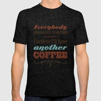 Everybody should believe in something. I believe I'll have another coffee. Mens Fitted Tee Tri-Black SMALL