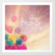 Make Your Dreams Come Tr… Art Print