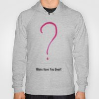 Where Have You Been? Hoody