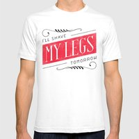 I'll Shave My Legs Tomorrow Mens Fitted Tee White SMALL
