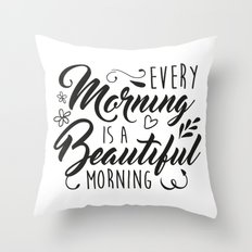 Every Morning Is A Beaut… Throw Pillow