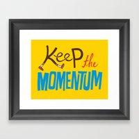 Keep The Momentum! Framed Art Print