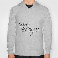 Why Should I? Hoody