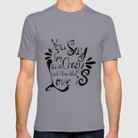 You Say I'm Crazy  Mens Fitted Tee Slate SMALL