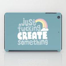 Just Fucking Create Something iPad Case