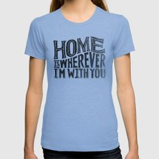 HOME IS WHEREVER I'M WITH YOU Womens Fitted Tee Athletic Blue SMALL