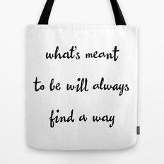 What's Meant to be Will Always Find a Way Inspirational Motivational Quote Tote Bag
