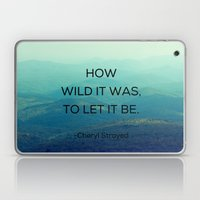 How Wild It Was To Let It Be - Inspirational Quote Laptop & iPad Skin