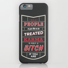 Karma is only a bitch if you are iPhone 6 Slim Case