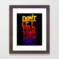 DON'T LET THIS TOWN RUIN YOU Framed Art Print