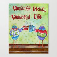 Wonderful Friends Wonderful Life Canvas Print