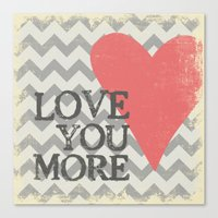 Love You More - Chevron … Canvas Print