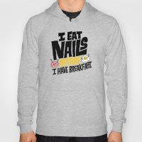 I Eat Nails BEFORE Break… Hoody