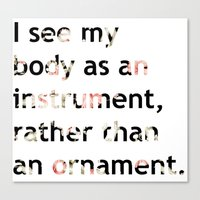 I see my body as an instrument, rather than an ornament.  Canvas Print