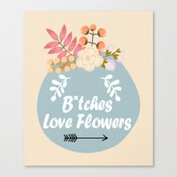 NSFW - B*tches Love Flowers Canvas Print