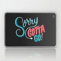 Sorry, Gotta Go! Laptop & iPad Skin