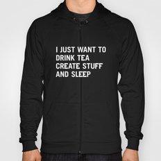 I just want to drink tea create stuff and sleep Hoody