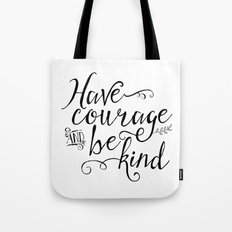Have Courage and Be Kind (BW) Tote Bag