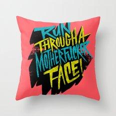 Run Through a Motherfucker Face Throw Pillow