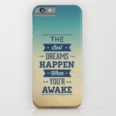 The best dreams happen when you're awake iPhone 6s Slim Case