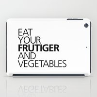 EAT YOUR FRUTIGER AND VE… iPad Case