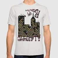 ...BETTER BE UNNOTICED IN THIS COMMUNITY... Mens Fitted Tee Silver SMALL