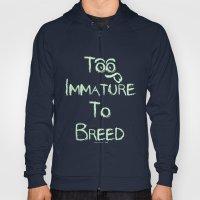 Too Immature To Breed - TJ 2012 Hoody