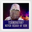 Terminator? Never heard of him Art Print